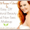 Thumbnail image for Over 50 Recipes and Tutorials for Easy DIY Natural Beauty & Non-Toxic Makeup