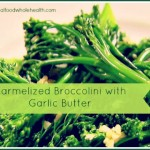 Carmelized Broccolini with Garlic Butter