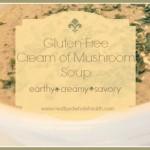 Cream of Wild Mushroom Soup (gluten free)