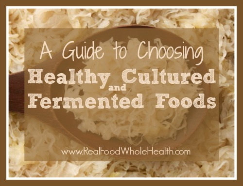 A Guide to Healthy Cultured and Fermented Foods