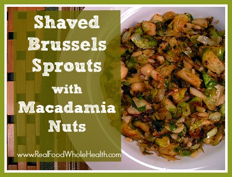 Shaved Brussels Sprouts with Macadamia Nuts- an easy real food side dish
