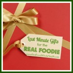 Last-Minute Gift Ideas for the Real Foodie