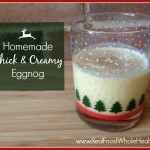Easy Real Food Homemade Egg Nog- Thick and Creamy