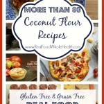 Over 80 Coconut Flour Recipes- Easy Grain Free Goodies