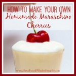 How to Make Homemade Maraschino Cherries- With or Without Alcohol