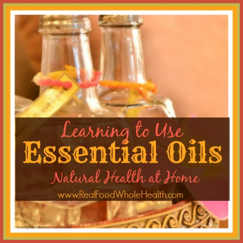 Learning to Use Essential Oils for Natural Health at Home