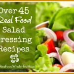 Over 45 Real Food Salad Dressing Recipes