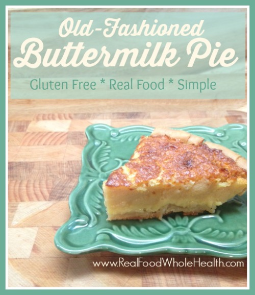 Old-Fashioned Buttermilk Pie with Gluten Free, Real Food Ingredients