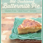 Old-Fashioned Buttermilk Pie- A Gluten Free, Real Food Recipe