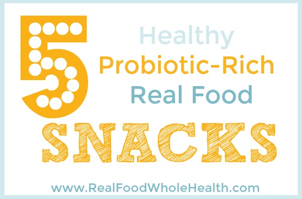 5 Healthy Real Food Probiotic Snacks